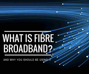 What is fibre broadband and why you should be using it.